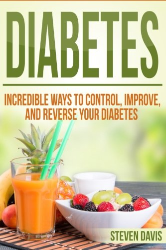 Download Diabetes: Incredible Ways to Control, Improve, and Reverse your Diabetes (Beat Diabetes Now, Vitamins and Nutritions, Management Care, Diet Cookbook Solutions, Week By Week Weight Loss Education) ebook