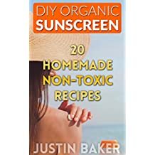 DIY Organic Sunscreen: 20 Homemade Non-Toxic Recipes