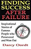 Finding Success After Failure: Inspirational Stories of Famous People who Persevered and Won Out