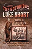 The Notorious Luke Short: Sporting Man of the Wild West (A.C. Greene Series)