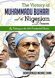 The Victory of Muhammadu Buhari and the Nigerian Dream: My Testimony on the 2015 Presidential Election