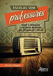 Escolas Sem Professores: Rádio E Educação A Distância No Brasil Nas Décadas De 1920-40