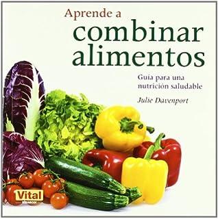 Aprende a combinar alimentos: Guía para una nutrición saludable (Spanish Edition)