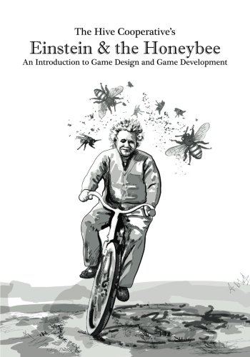 Einstein & the Honeybee: An Introduction to Game Design and Game Development