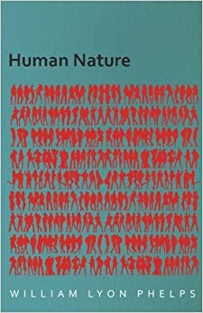 com human nature an essay by william lyon phelps human nature an essay by william lyon phelps