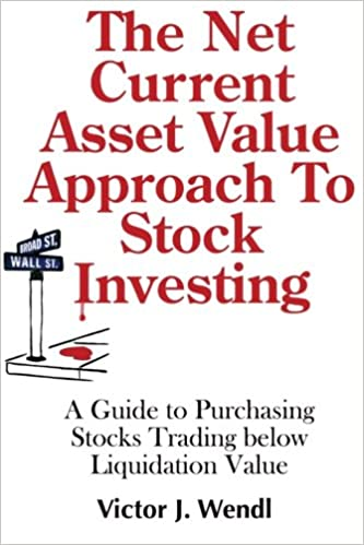 The Net Current Asset Value Approach to Stock Investing: A Guide to