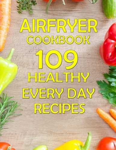 Air Fryer Cookbook: Healthy, fast and easy. For everyday cooking.Air fryer cookbook with pictures by Rebecca Larsen