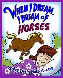 Bedtime Story:  When I Dream, I Dream of Horses (The Ultimate Bedtime Story Series for Children) (When I Dream Bedtime Story Series Book 1)