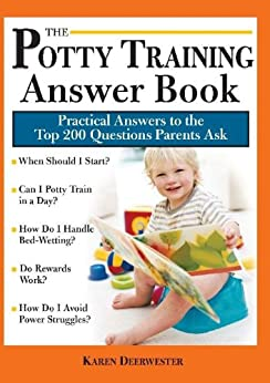 The Potty Training Answer Book: Practical Answers to the Top 200 Questions Parents Ask by [Deerwester, Karen]