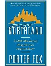 Northland: A 4,000-Mile Journey Along America?s Forgotten Border