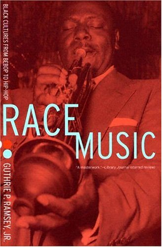 Race Music: Black Cultures from Bebop to Hip-Hop by Guthrie P. Ramsey (2004-11-22)