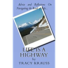 Life Is a Highway: Advice and Reflections On Navigating the Road of Life