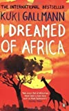 I Dreamed of Africa by Gallmann, Kuki (2007)