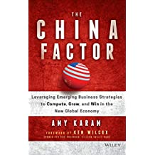 The China Factor: Leveraging Emerging Business Strategies to Compete, Grow, and Win in the New Global Economy