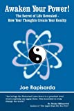 Awaken Your Power!: The Secret of Life Revealed - How Your Thoughts Create Your Reality