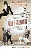 img - for Wir Berliner!: Prominente  ber Prominente. 33 x Bewunderung, Staunen, heimliche Liebe (German Edition) book / textbook / text book