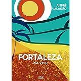 Andre Valadao: Fortaleza Ao Vivo by Andre Valadao