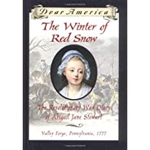 Dear America: Winter Of Red Snow, The: The Revolutionary War Diary Of Abigail Jane Stewart