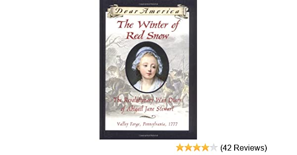 The Winter Of Red Snow The Revolutionary War Diary Of Abigail Jane