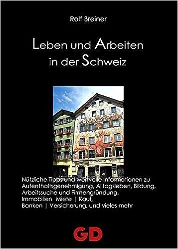 Leben Und Arbeiten In Der Schweiz Trauminsel In Europa Amazon De