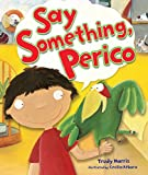 Say Something, Perico (Millbrook Picture Books)
