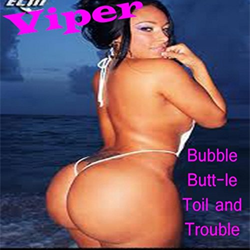 Bubble Butt Le Toll And Trouble