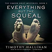Everything but the Squeal: The Simeon Grist Mysteries, Book 3 | Timothy Hallinan