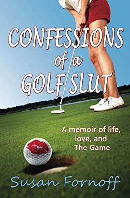 Confessions of a Golf Slut: A memoir of life, love, and The Game