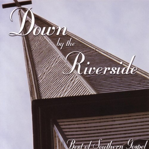 Down by the Riverside - Best of Southern Gospel