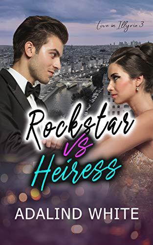 Rockstar vs Heiress (Love in Illyria Book 3)