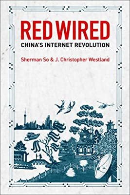 Red Wired: Chinas Internet Revolution