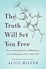 The Truth Will Set You Free: Overcoming Emotional Blindness and Finding Your True Adult Self Paperback