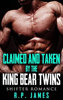 SHIFTER ROMANCE: Claimed And Taken By The King Bear Twins (Shifter romance paranormal romance bbw werebear werewolf shapeshifter new age new adult college holiday dating sister military menage) by [James, R.P.]