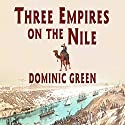 Three Empires on the Nile: The Victorian Jihad, 1869-1899 Audiobook by Dominic Green Narrated by Stephen Hoye