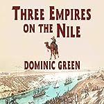 Three Empires on the Nile: The Victorian Jihad, 1869-1899 | Dominic Green