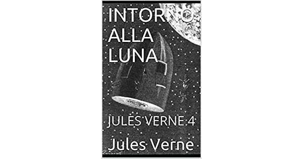 Amazon.com.br eBooks Kindle: INTORNO ALLA LUNA: JULES VERNE 4 (Italian Edition), Jules Verne