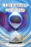 img - for 120 Jubilees: Why 2023 May Be The End Of Days by Wayne L. Atchison (2010-03-07) book / textbook / text book