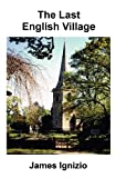 The Last English Village, James Ignizio, 1477674918