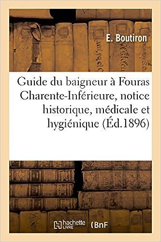 Télécharger en ligne Guide du baigneur à Fouras Charente-Inférieure, notice historique, médicale et hygiénique sur Fouras pdf, epub