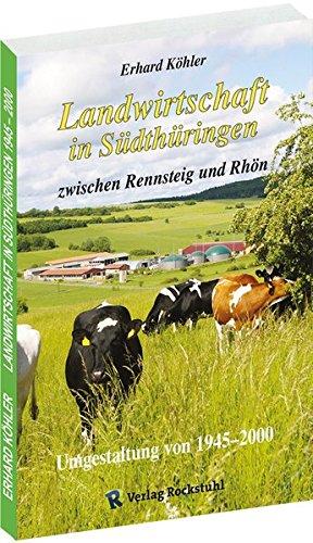 Landwirtschaft in Südthüringen zwischen Rennsteig und Rhön: Umgestaltung von 1945–2000