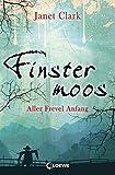 Finstermoos – Aller Frevel Anfang: Band 1