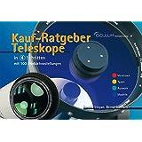 Kauf-Ratgeber Teleskope in 4 Schritten mit 100 Produktvorstellungen: Astronomische Fernrohre auswählen. Vorwissen - Typen - Auswahl - Modelle