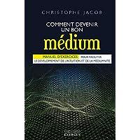 Comment devenir un bon médium : Manuel d'exercices pour faciliter le développement de l'intuition et de la médiumnité