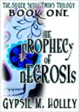The Prophecy of Necrosis (The Sugar Skull Twins Trilogy Book 1)