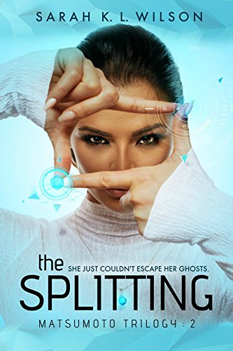 The Splitting (The Matsumoto Trilogy Book 2) by [Wilson, Sarah K. L.]