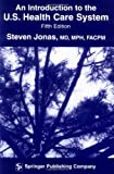 Introduction to the U. S. Health Care System, Jonas, Steven, 0826139868
