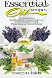 Essential Oil Recipes: The Ultimate Guide to