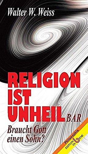 Religion ist Unheil-bar: Braucht Gott einen Sohn? (Philosophie)
