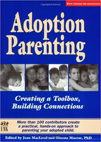adoption parenting creating a toolbox building connections jean  adoption parenting creating a toolbox building connections jean macleod sheena macrae 9780972624459 com books