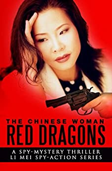 The Chinese Woman: Red Dragons: A Spy Mystery Thriller: Li Mei Spy Action Series (The Chinese Woman: Li Mei Spy Action Series Book 4) by [Cox, Brian N.]